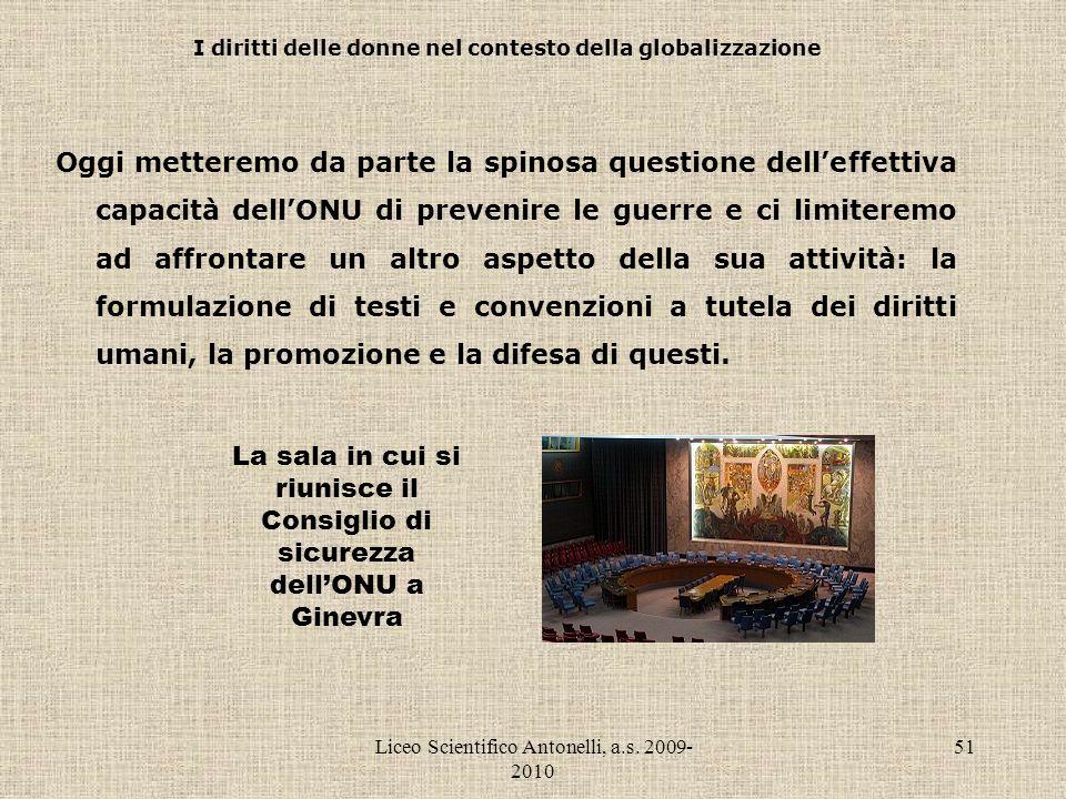Liceo Scientifico Antonelli, a.s. 2009- 2010 51 I diritti delle donne nel contesto della globalizzazione Oggi metteremo da parte la spinosa questione