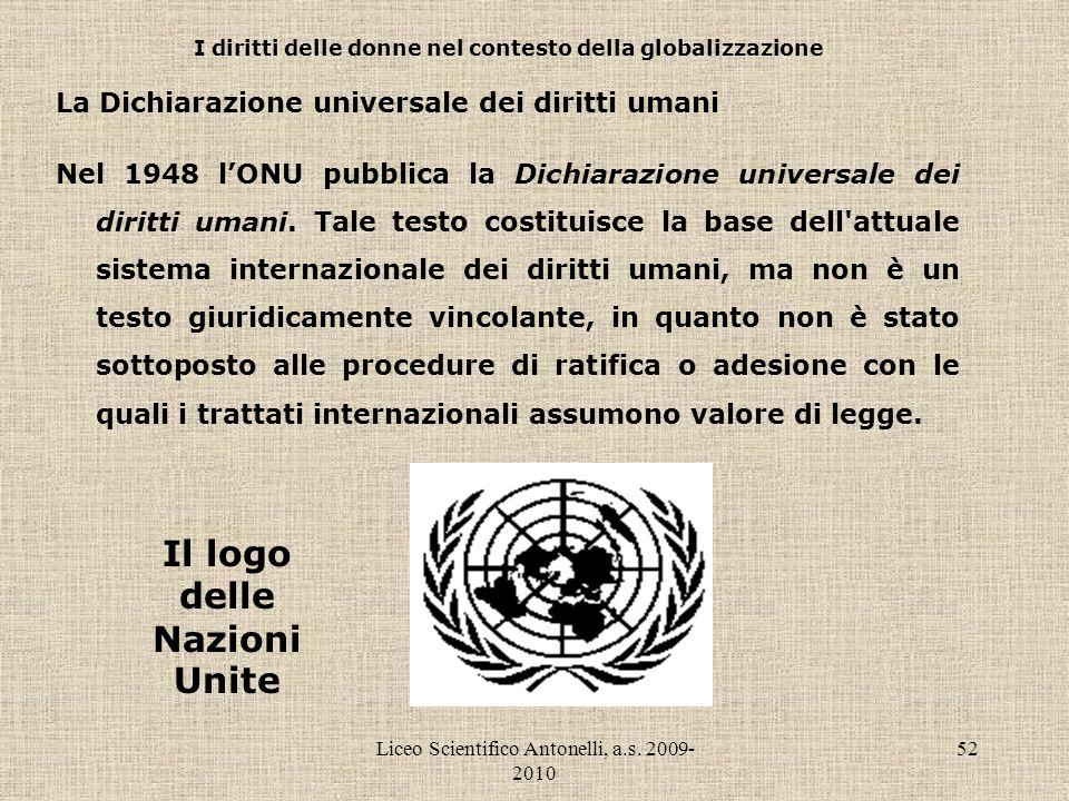 Liceo Scientifico Antonelli, a.s. 2009- 2010 52 I diritti delle donne nel contesto della globalizzazione La Dichiarazione universale dei diritti umani