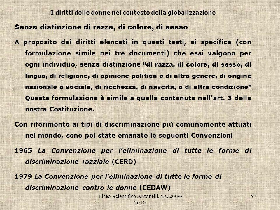 Liceo Scientifico Antonelli, a.s. 2009- 2010 57 I diritti delle donne nel contesto della globalizzazione Senza distinzione di razza, di colore, di ses