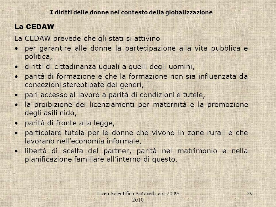 Liceo Scientifico Antonelli, a.s. 2009- 2010 59 I diritti delle donne nel contesto della globalizzazione La CEDAW La CEDAW prevede che gli stati si at