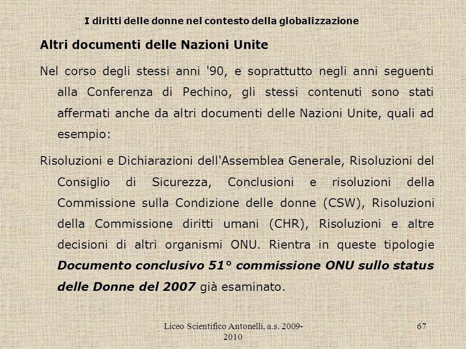 Liceo Scientifico Antonelli, a.s. 2009- 2010 67 I diritti delle donne nel contesto della globalizzazione Altri documenti delle Nazioni Unite Nel corso