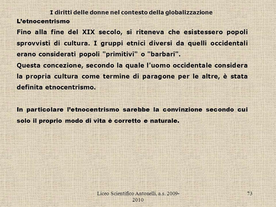 Liceo Scientifico Antonelli, a.s. 2009- 2010 73 I diritti delle donne nel contesto della globalizzazione Letnocentrismo Fino alla fine del XIX secolo,