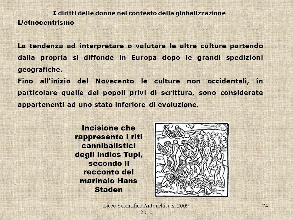 Liceo Scientifico Antonelli, a.s. 2009- 2010 74 I diritti delle donne nel contesto della globalizzazione Letnocentrismo La tendenza ad interpretare o