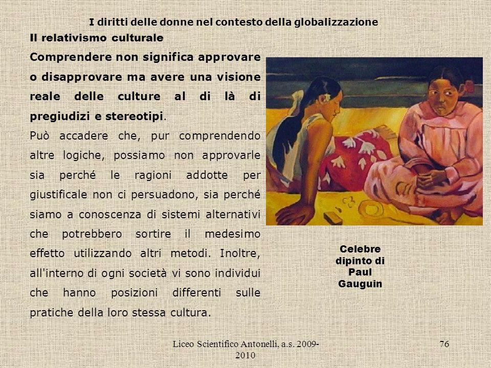Liceo Scientifico Antonelli, a.s. 2009- 2010 76 I diritti delle donne nel contesto della globalizzazione Il relativismo culturale Comprendere non sign