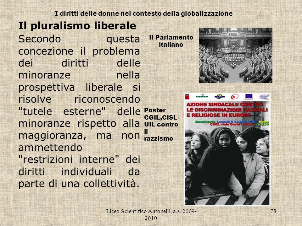 Liceo Scientifico Antonelli, a.s. 2009- 2010 78 I diritti delle donne nel contesto della globalizzazione Il pluralismo liberale Secondo questa concezi