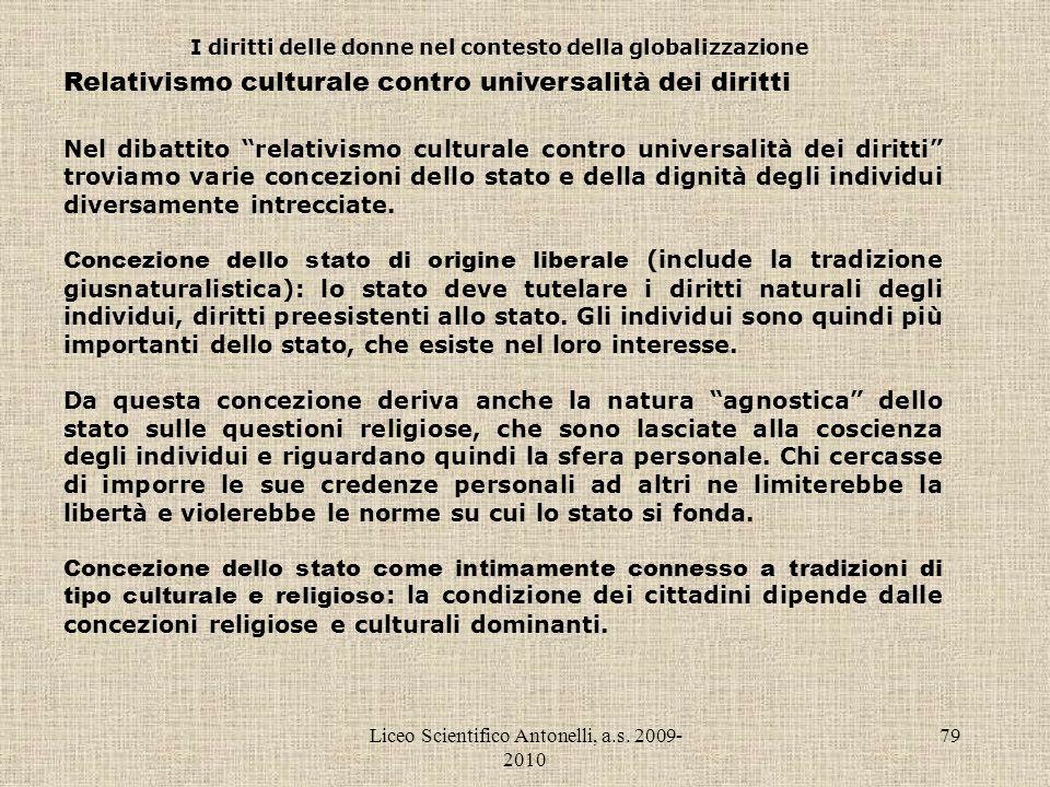 Liceo Scientifico Antonelli, a.s. 2009- 2010 79 I diritti delle donne nel contesto della globalizzazione Relativismo culturale contro universalità dei