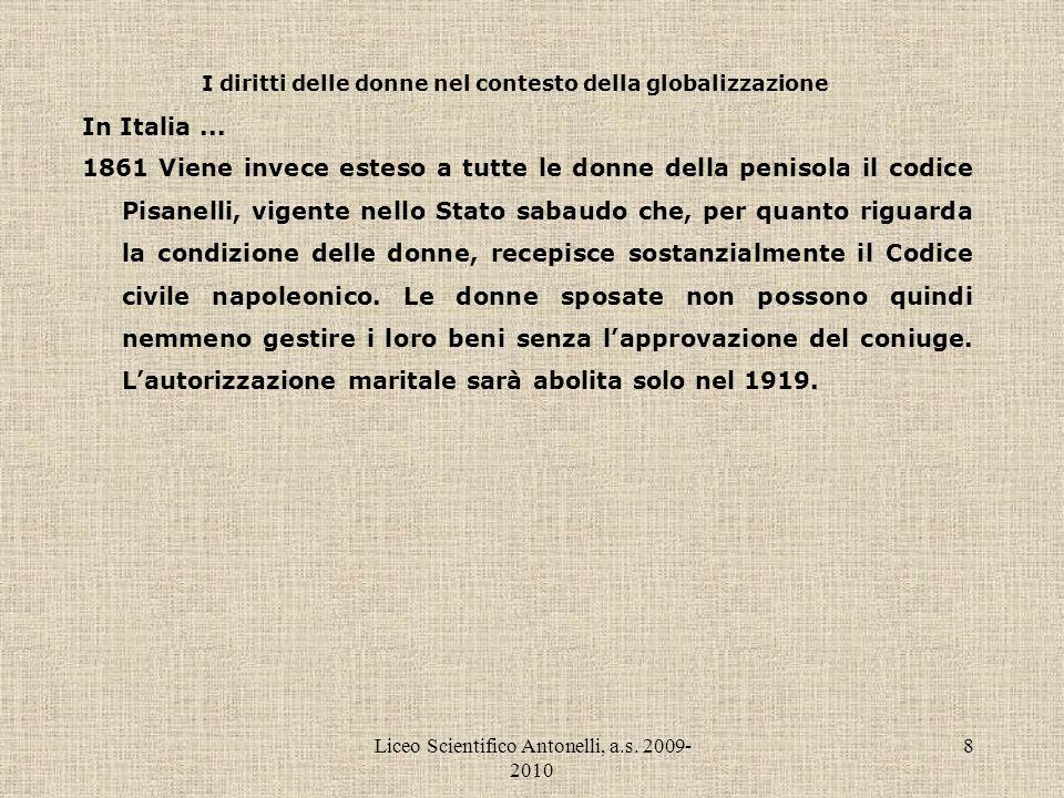 Liceo Scientifico Antonelli, a.s. 2009- 2010 8 I diritti delle donne nel contesto della globalizzazione In Italia... 1861 Viene invece esteso a tutte