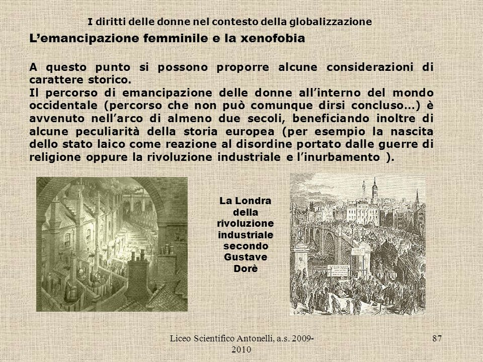 Liceo Scientifico Antonelli, a.s. 2009- 2010 87 I diritti delle donne nel contesto della globalizzazione Lemancipazione femminile e la xenofobia A que