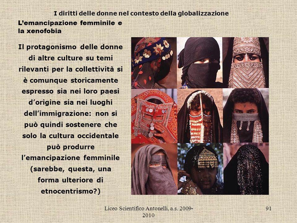 Liceo Scientifico Antonelli, a.s. 2009- 2010 91 I diritti delle donne nel contesto della globalizzazione Lemancipazione femminile e la xenofobia Il pr
