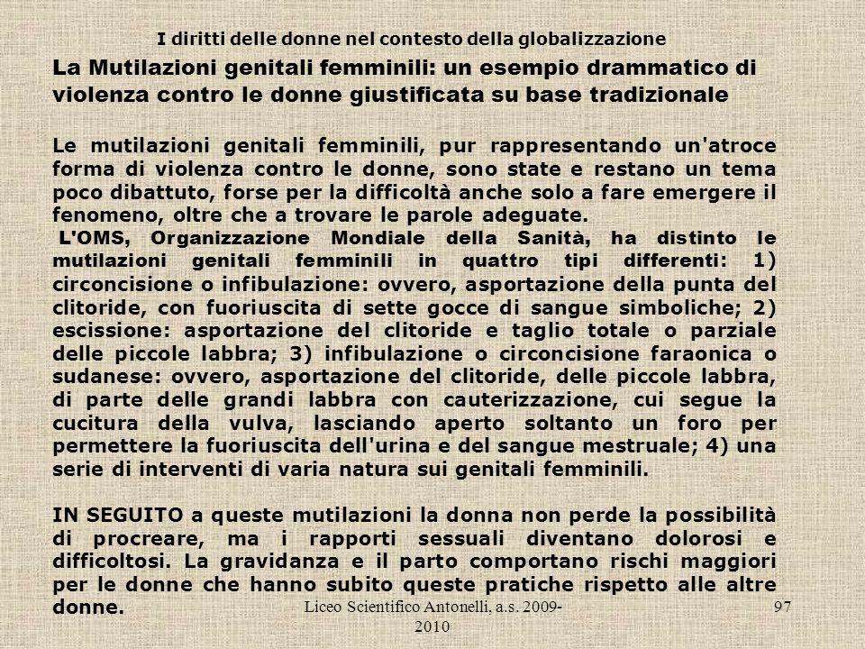 Liceo Scientifico Antonelli, a.s. 2009- 2010 97 I diritti delle donne nel contesto della globalizzazione La Mutilazioni genitali femminili: un esempio