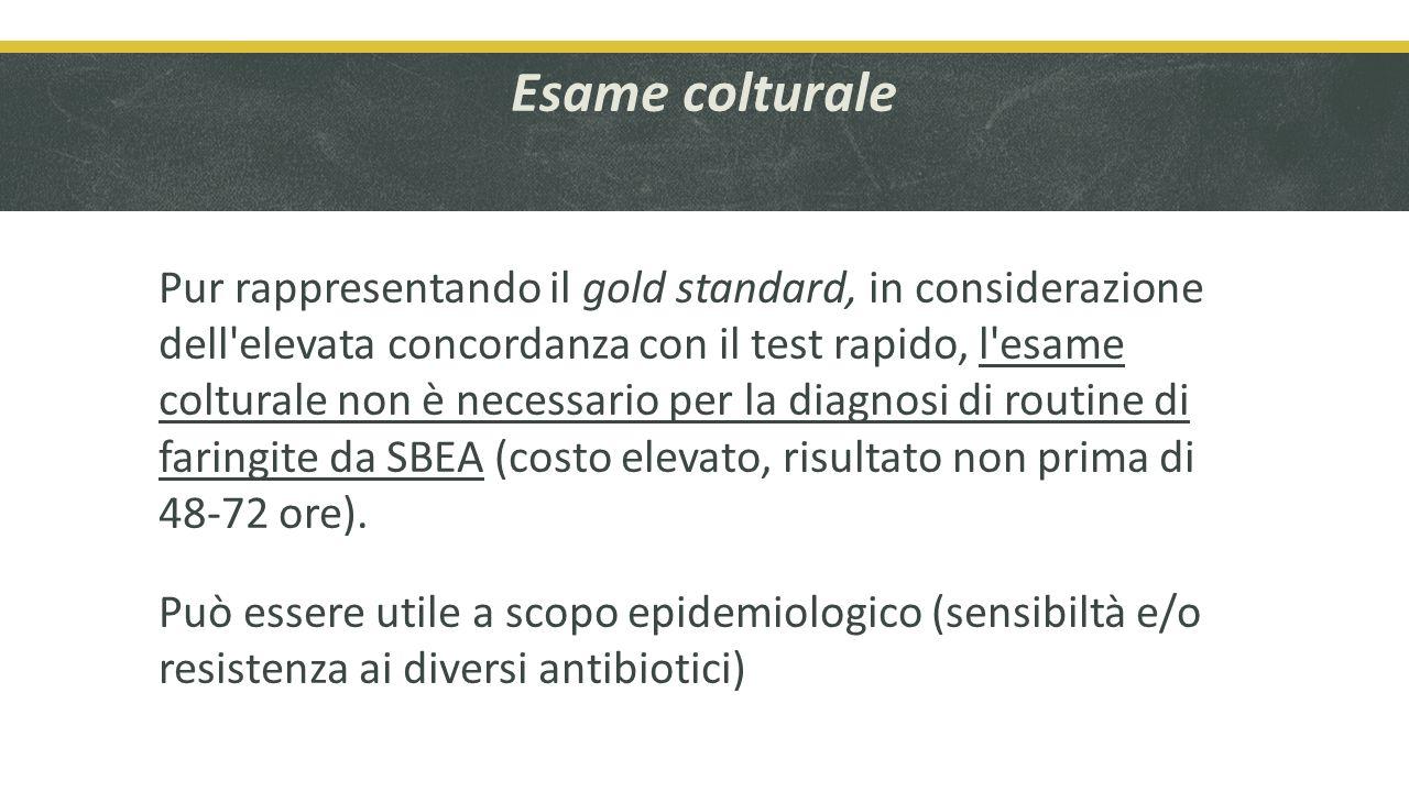 Esame colturale Pur rappresentando il gold standard, in considerazione dell elevata concordanza con il test rapido, l esame colturale non è necessario per la diagnosi di routine di faringite da SBEA (costo elevato, risultato non prima di 48-72 ore).