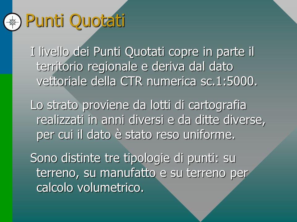 Punti Quotati I livello dei Punti Quotati copre in parte il territorio regionale e deriva dal dato vettoriale della CTR numerica sc.1:5000. Lo strato