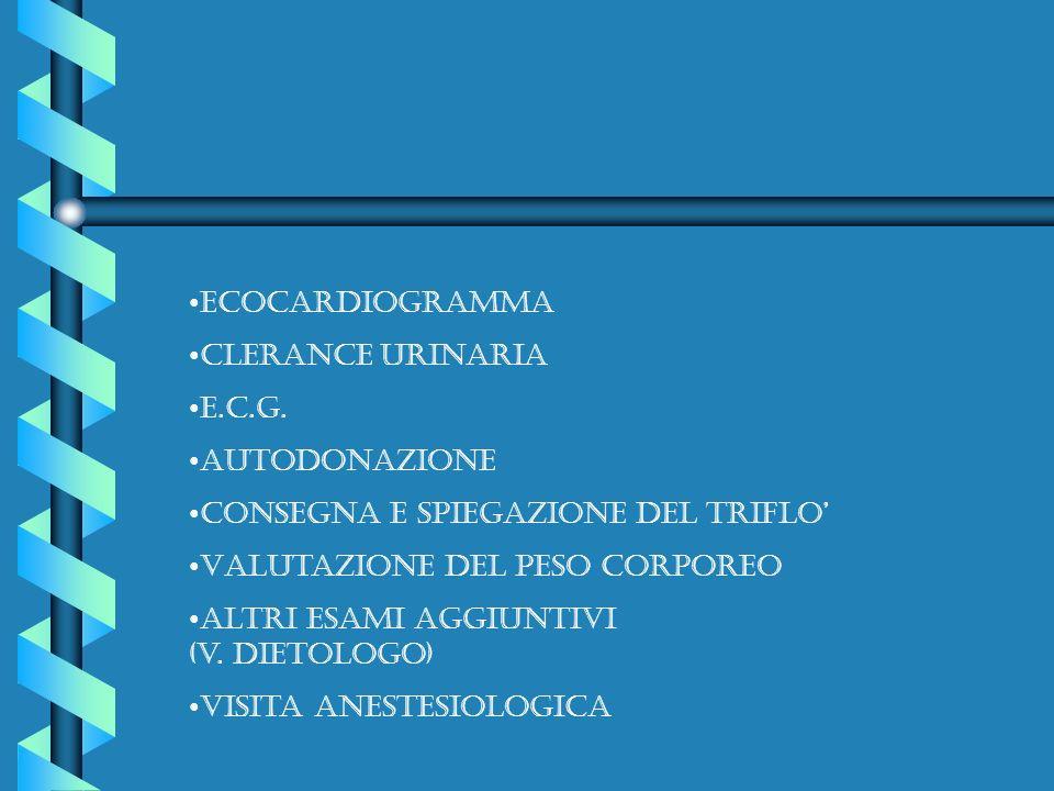 Ecocardiogramma Clerance urinaria E.c.g. AUTODONAZIONE Consegna e spiegazione del triflo Valutazione del peso corporeo Altri esami aggiuntivi (v. diet