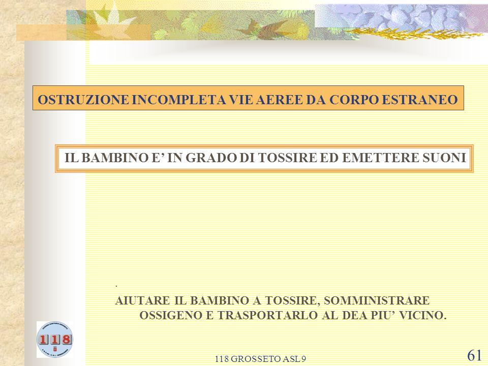 118 GROSSETO ASL 9 61 OSTRUZIONE INCOMPLETA VIE AEREE DA CORPO ESTRANEO.