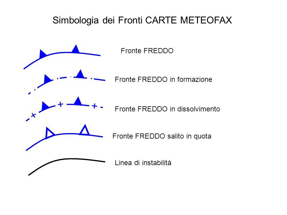Simbologia dei Fronti CARTE METEOFAX Fronte FREDDO.... Fronte FREDDO in formazione Fronte FREDDO salito in quota Fronte FREDDO in dissolvimento + + +