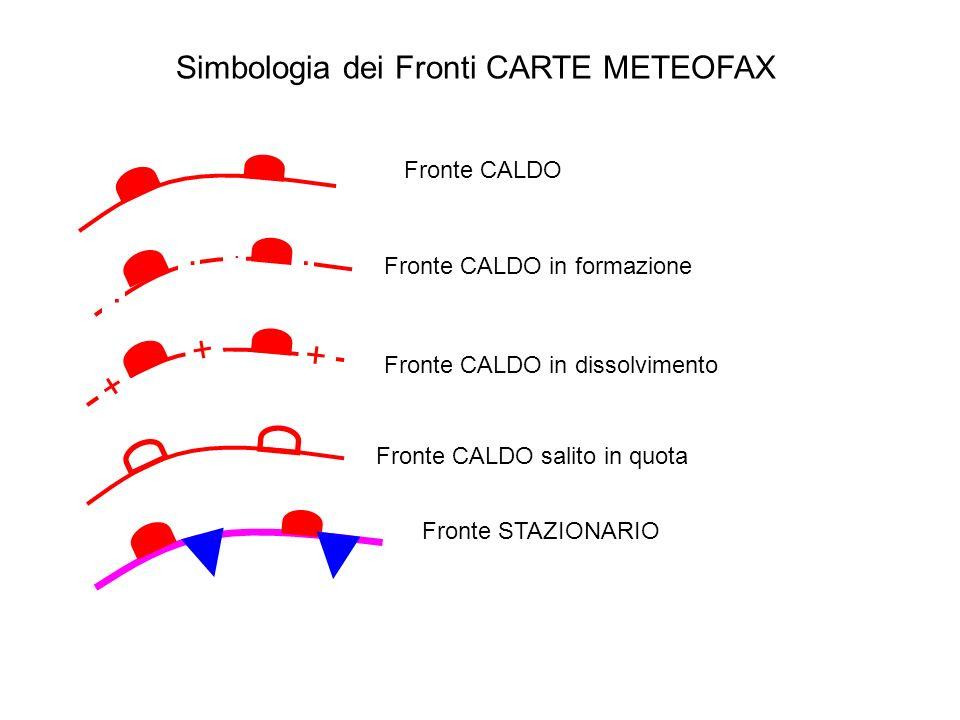 Simbologia dei Fronti CARTE METEOFAX Fronte CALDO.... Fronte CALDO in formazione Fronte CALDO salito in quota Fronte CALDO in dissolvimento + + + Fron