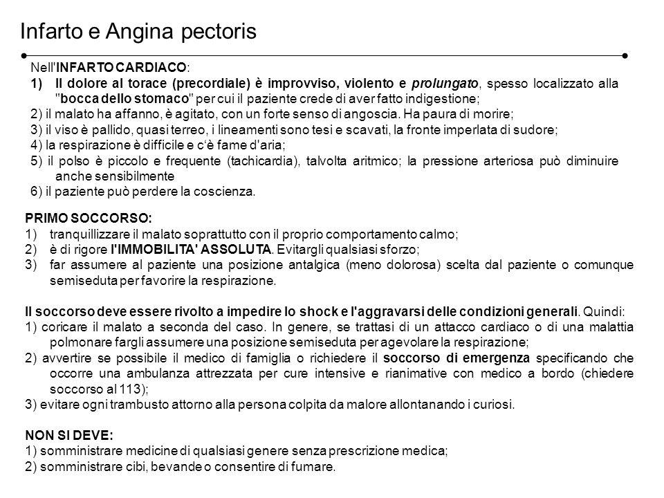 Infarto e Angina pectoris Nell'INFARTO CARDIACO: 1)Il dolore al torace (precordiale) è improvviso, violento e prolungato, spesso localizzato alla