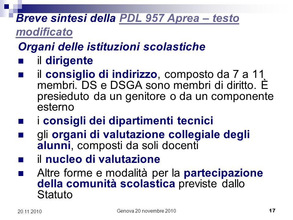 Genova 20 novembre 201017 20.11.2010 Breve sintesi della PDL 957 Aprea – testo modificatoPDL 957 Aprea – testo modificato Organi delle istituzioni scolastiche il dirigente il consiglio di indirizzo, composto da 7 a 11 membri.