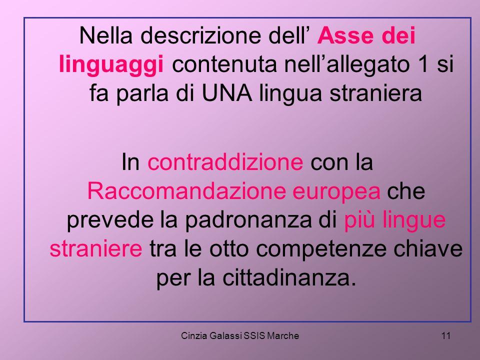 Cinzia Galassi SSIS Marche11 Nella descrizione dell Asse dei linguaggi contenuta nellallegato 1 si fa parla di UNA lingua straniera In contraddizione