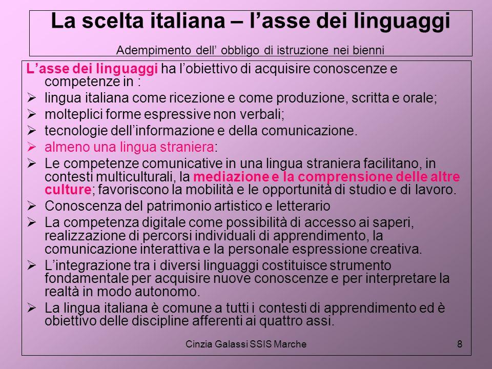 Cinzia Galassi SSIS Marche8 La scelta italiana – lasse dei linguaggi Adempimento dell obbligo di istruzione nei bienni Lasse dei linguaggi ha lobietti