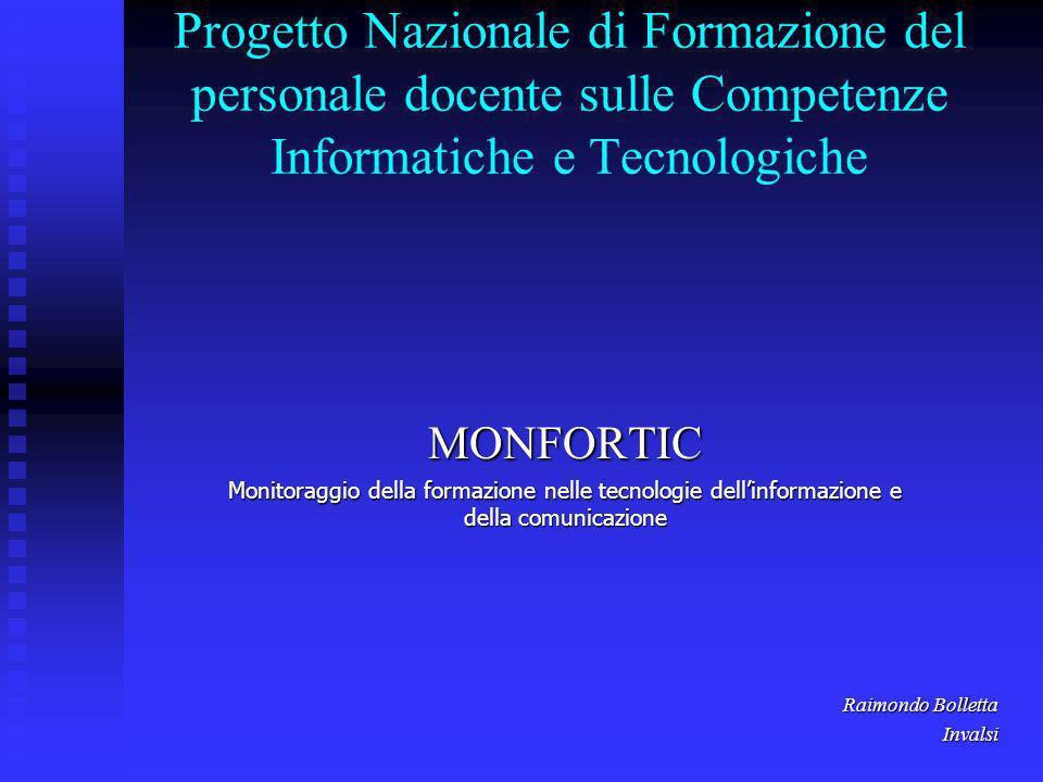 Progetto Nazionale di Formazione del personale docente sulle Competenze Informatiche e TecnologicheMONFORTIC Monitoraggio della formazione nelle tecnologie dellinformazione e della comunicazione Raimondo Bolletta Invalsi