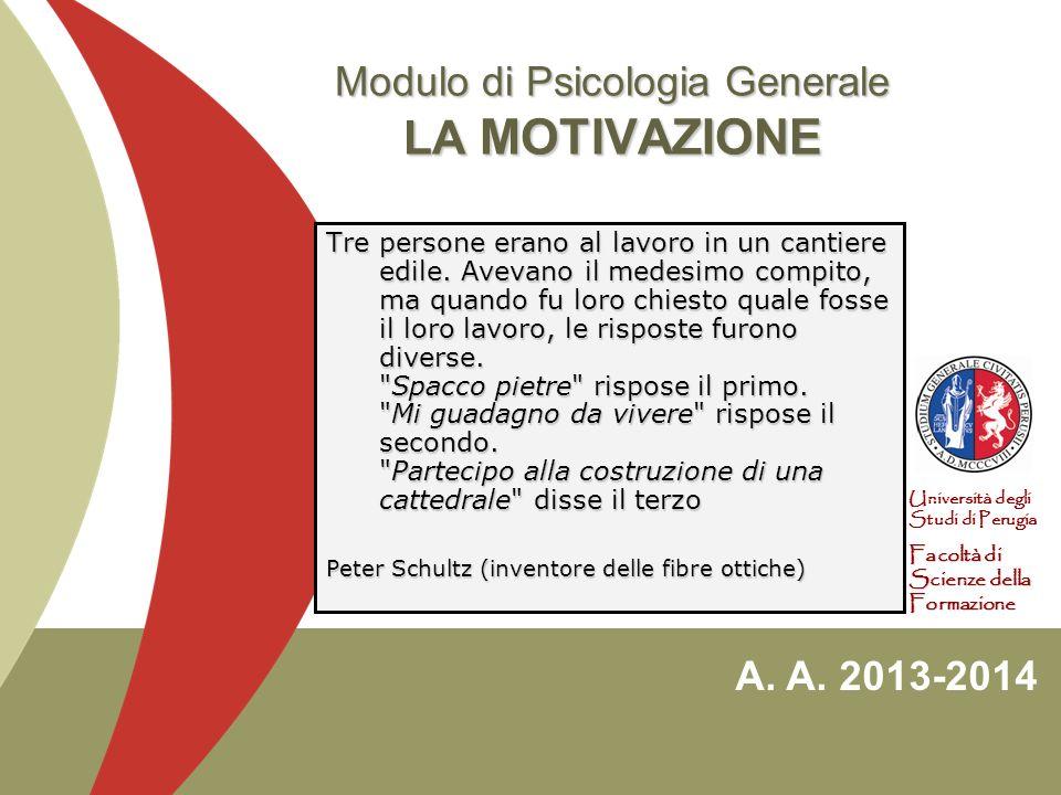 A. A. 2013-2014 Università degli Studi di Perugia Facoltà di Scienze della Formazione Modulo di Psicologia Generale LA MOTIVAZIONE Tre persone erano a