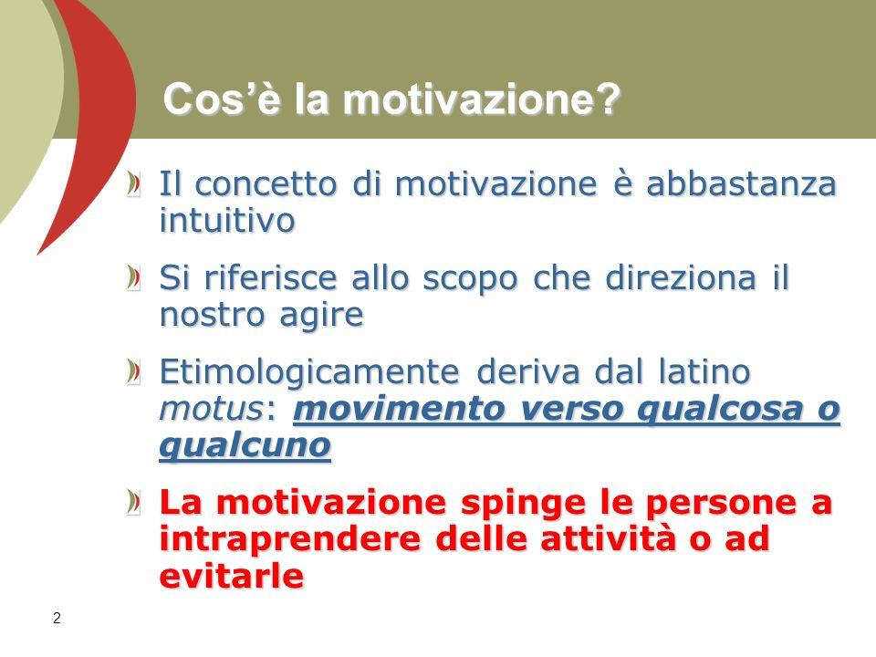 2 Cosè la motivazione? Il concetto di motivazione è abbastanza intuitivo Si riferisce allo scopo che direziona il nostro agire Etimologicamente deriva