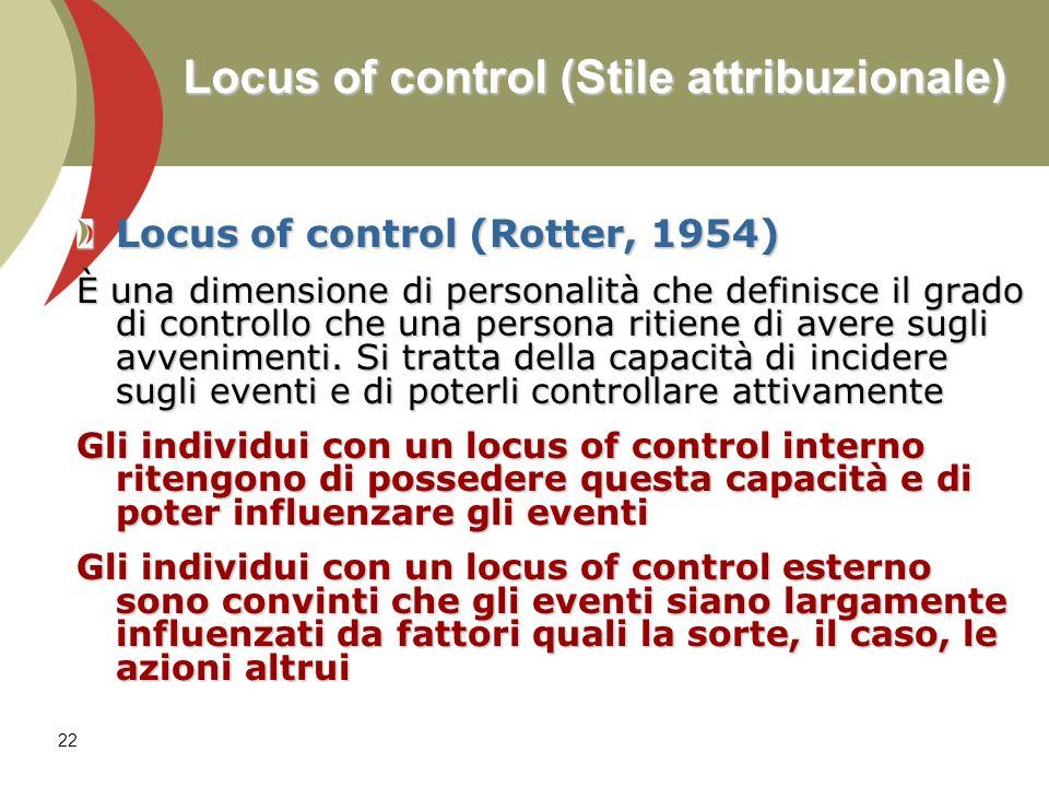 22 Locus of control (Stile attribuzionale) Locus of control (Rotter, 1954) È una dimensione di personalità che definisce il grado di controllo che una