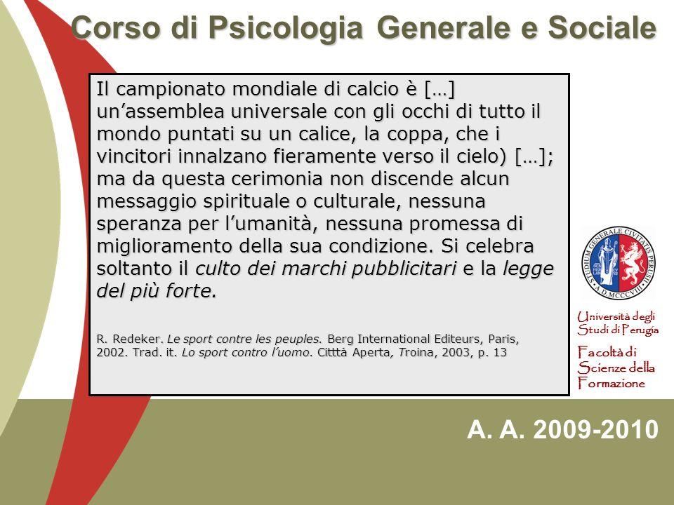 A. A. 2009-2010 Università degli Studi di Perugia Facoltà di Scienze della Formazione Corso di Psicologia Generale e Sociale Il campionato mondiale di