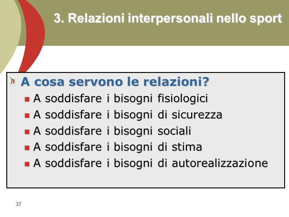 37 3.Relazioni interpersonali nello sport A cosa servono le relazioni.