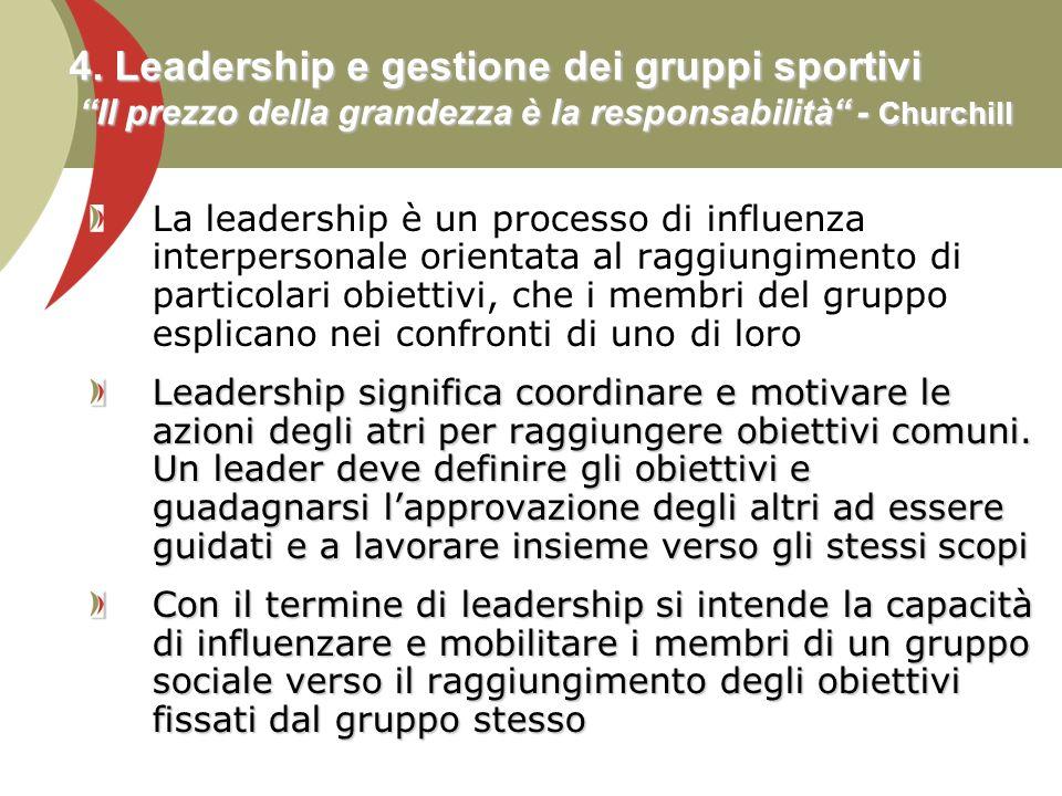 4. Leadership e gestione dei gruppi sportivi Il prezzo della grandezza è la responsabilità - Churchill La leadership è un processo di influenza interp
