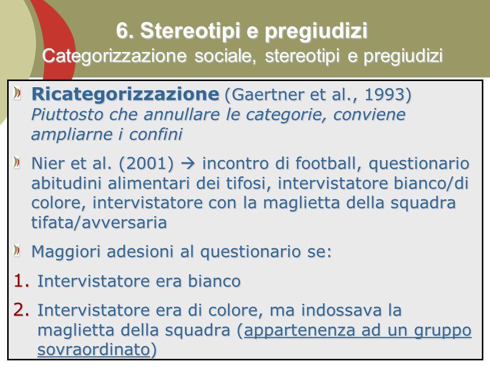 81 Ricategorizzazione (Gaertner et al., 1993) Piuttosto che annullare le categorie, conviene ampliarne i confini Nier et al.