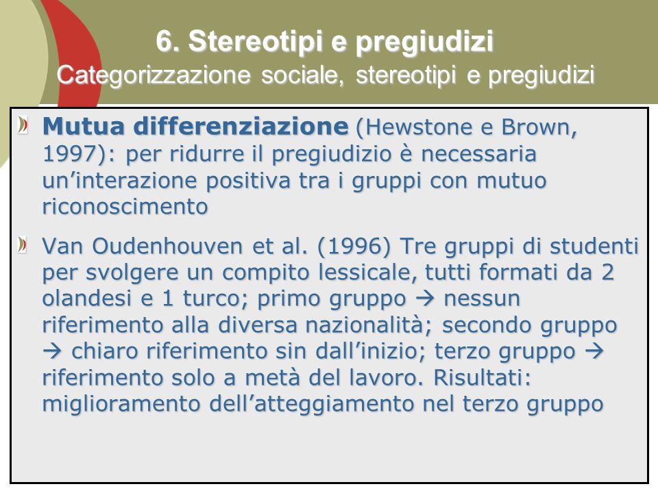 83 Mutua differenziazione (Hewstone e Brown, 1997): per ridurre il pregiudizio è necessaria uninterazione positiva tra i gruppi con mutuo riconoscimento Van Oudenhouven et al.