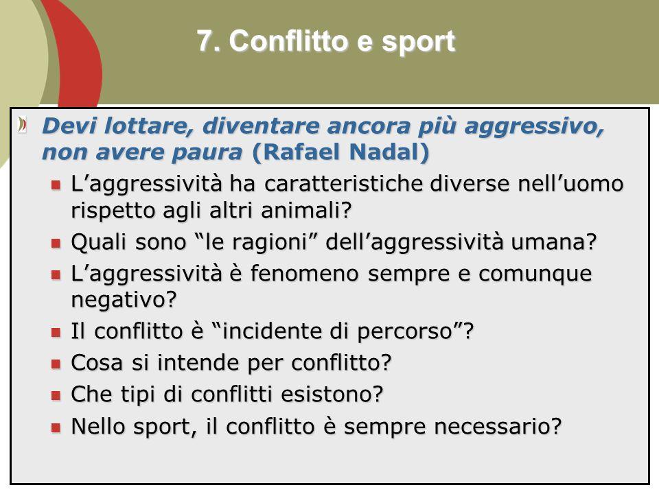 85 Devi lottare, diventare ancora più aggressivo, non avere paura (Rafael Nadal) Laggressività ha caratteristiche diverse nelluomo rispetto agli altri animali.