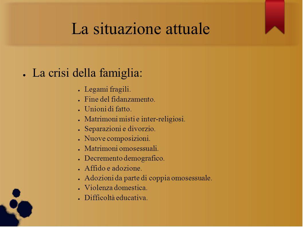 La situazione attuale La crisi della famiglia: Legami fragili.