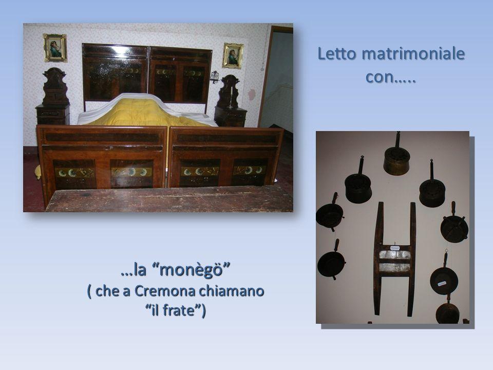 Letto matrimoniale con….. …la monègö ( che a Cremona chiamano il frate)