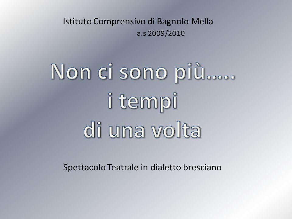Istituto Comprensivo di Bagnolo Mella a.s 2009/2010 Spettacolo Teatrale in dialetto bresciano