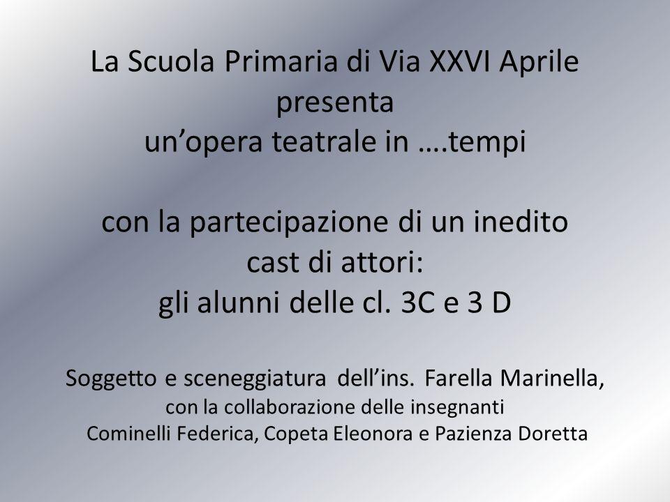 La Scuola Primaria di Via XXVI Aprile presenta unopera teatrale in ….tempi con la partecipazione di un inedito cast di attori: gli alunni delle cl.