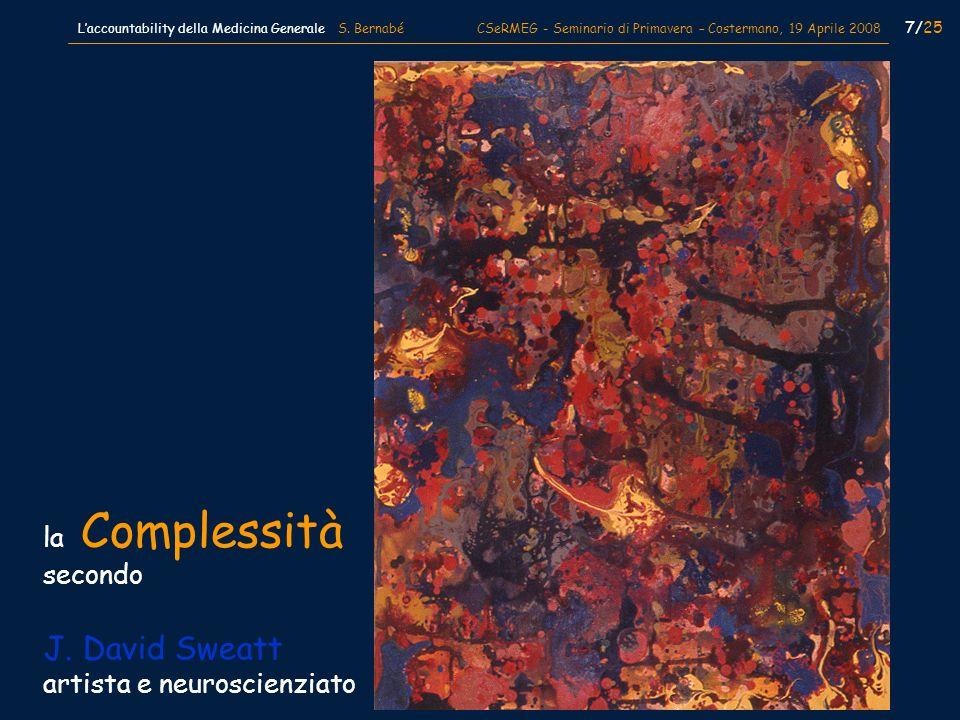 7/25 Laccountability della Medicina Generale S. Bernabé CSeRMEG - Seminario di Primavera – Costermano, 19 Aprile 2008 la Complessità secondo J. David