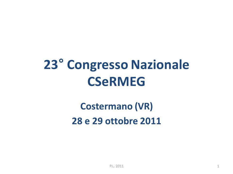 23 ° Congresso Nazionale CSeRMEG Costermano (VR) 28 e 29 ottobre 2011 1P.L. 2011