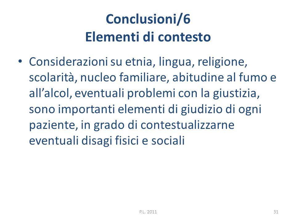 Conclusioni/6 Elementi di contesto Considerazioni su etnia, lingua, religione, scolarità, nucleo familiare, abitudine al fumo e allalcol, eventuali pr