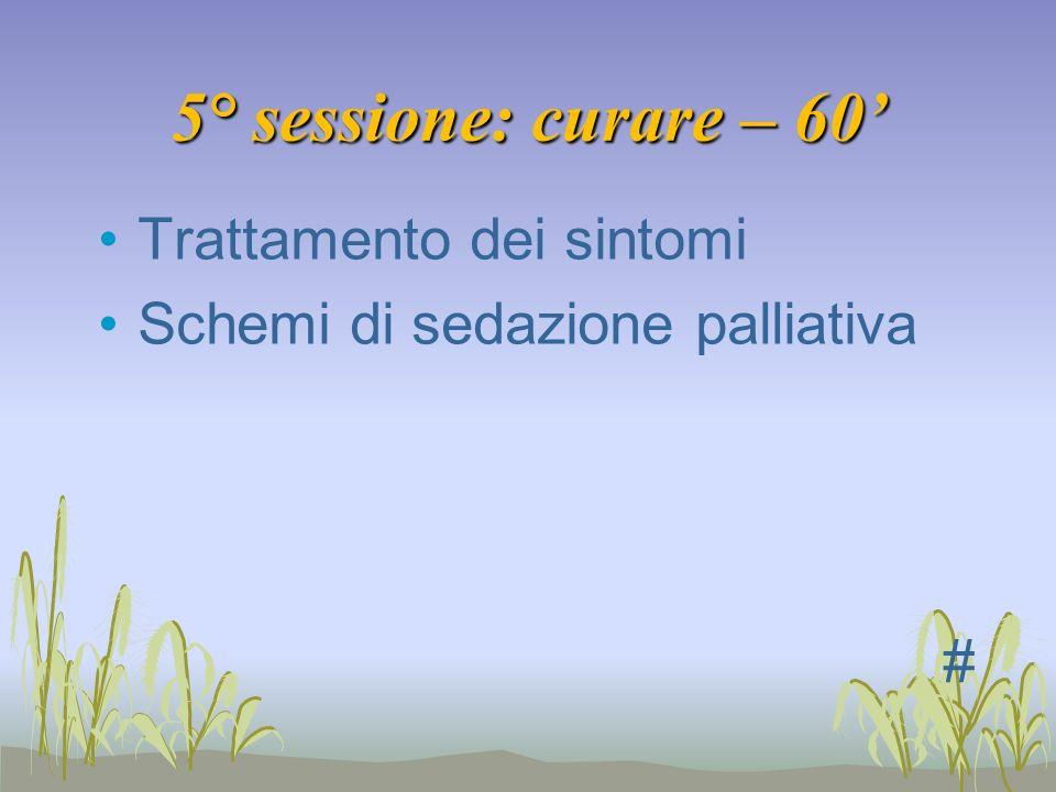 5° sessione: curare – 60 Trattamento dei sintomi Schemi di sedazione palliativa #