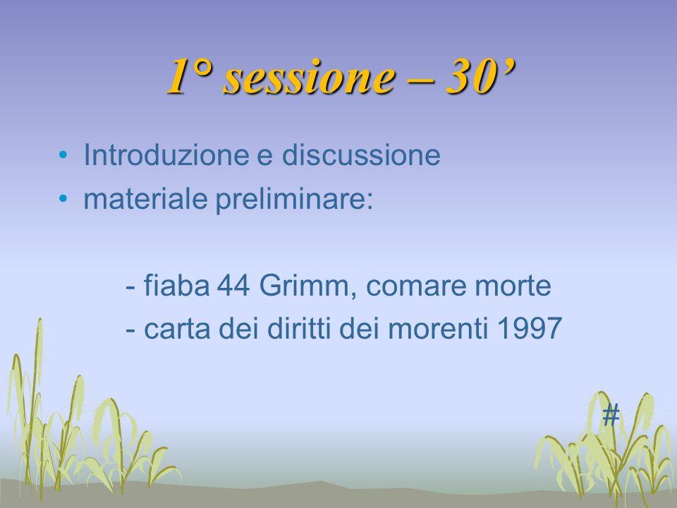 1° sessione – 30 Introduzione e discussione materiale preliminare: - fiaba 44 Grimm, comare morte - carta dei diritti dei morenti 1997 #
