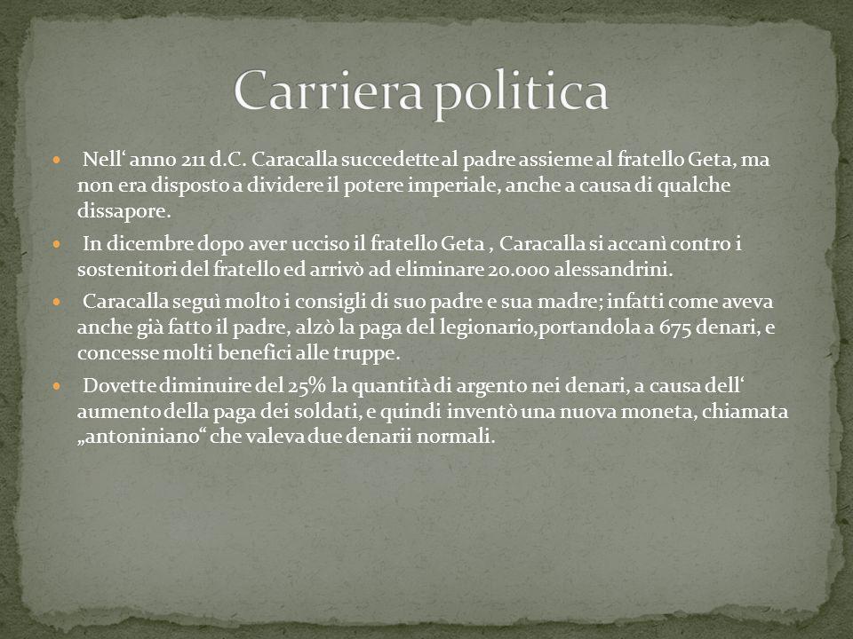 Nell anno 211 d.C. Caracalla succedette al padre assieme al fratello Geta, ma non era disposto a dividere il potere imperiale, anche a causa di qualch
