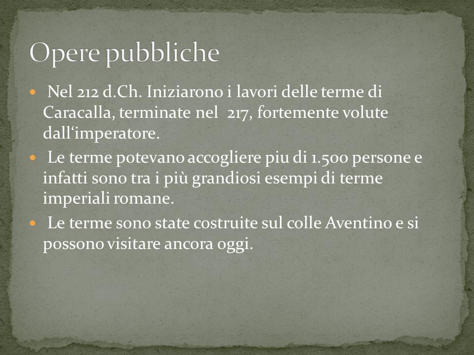 Nel 212 d.Ch. Iniziarono i lavori delle terme di Caracalla, terminate nel 217, fortemente volute dallimperatore. Le terme potevano accogliere piu di 1