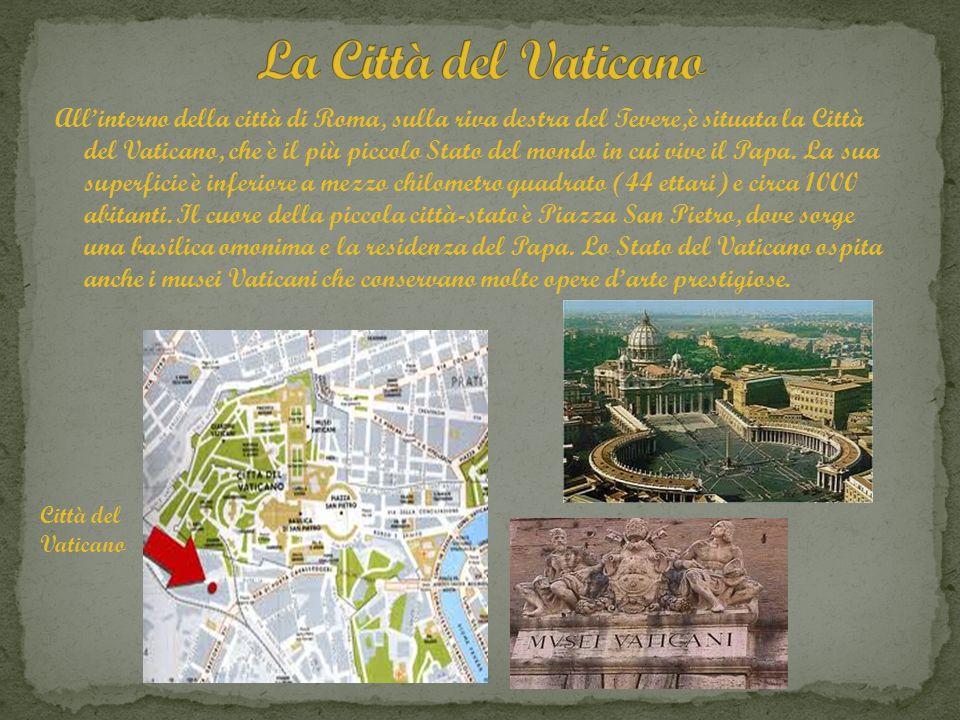 Allinterno della città di Roma, sulla riva destra del Tevere,è situata la Città del Vaticano, che è il più piccolo Stato del mondo in cui vive il Papa