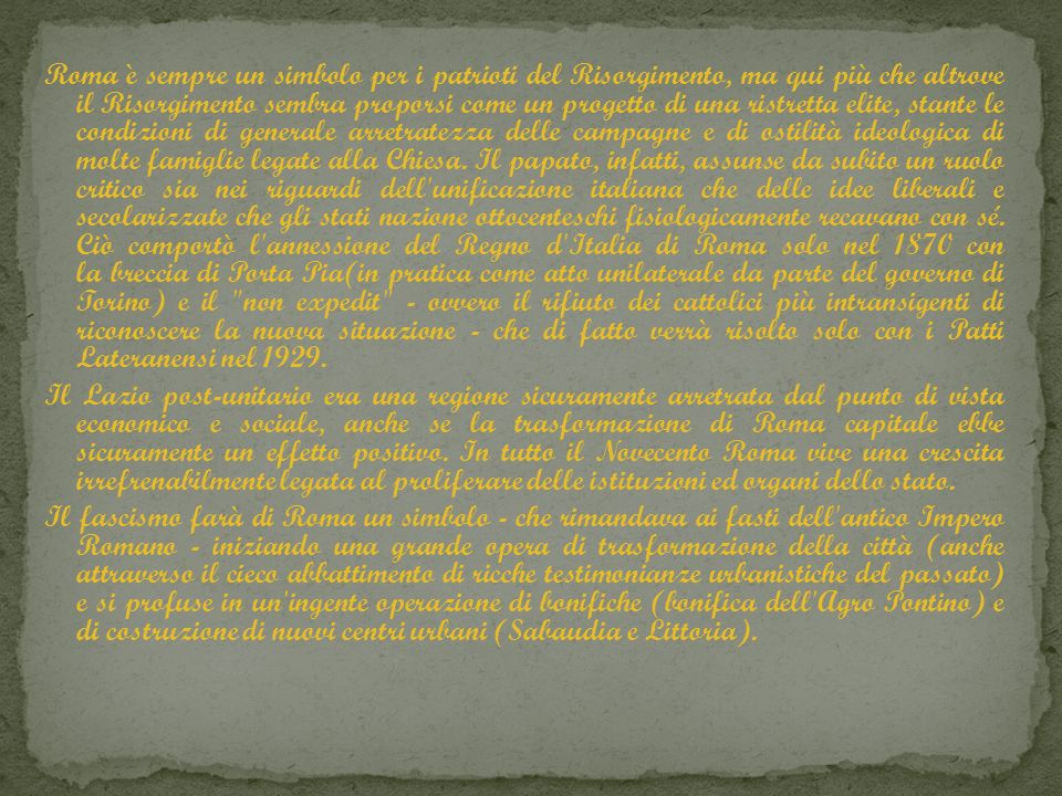 Roma è sempre un simbolo per i patrioti del Risorgimento, ma qui più che altrove il Risorgimento sembra proporsi come un progetto di una ristretta eli