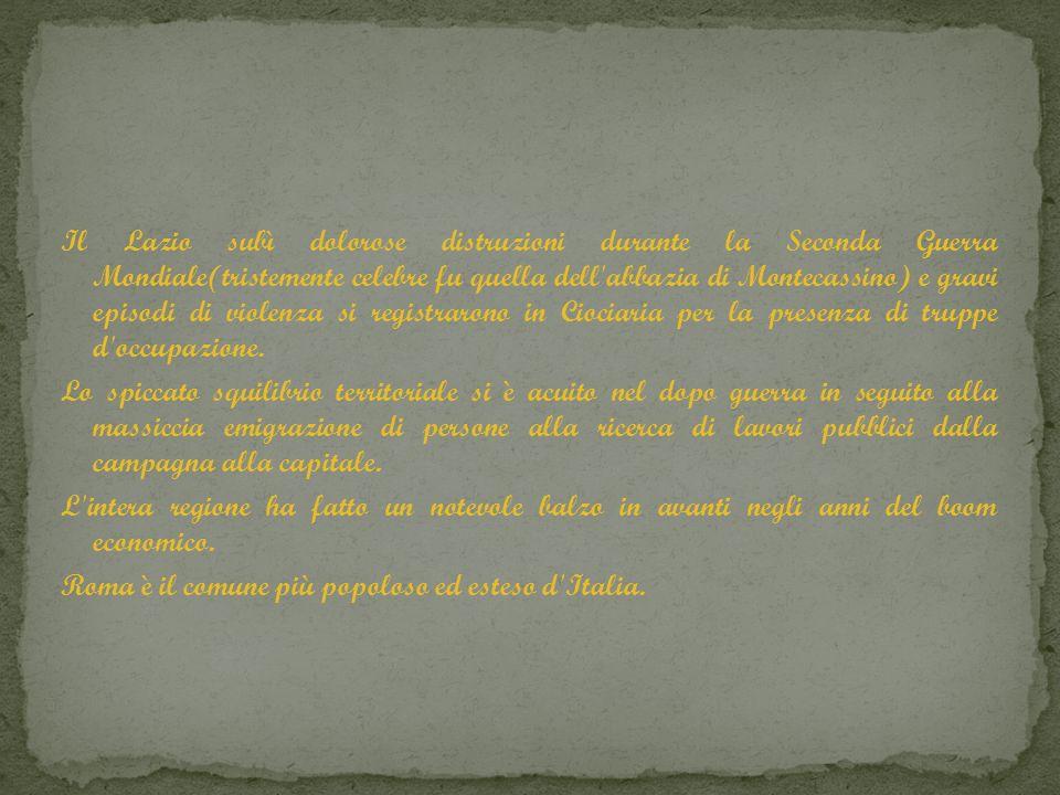 Il Lazio subì dolorose distruzioni durante la Seconda Guerra Mondiale(tristemente celebre fu quella dell'abbazia di Montecassino) e gravi episodi di v