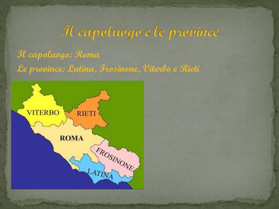 Il capoluogo: Roma Le province: Latina, Frosinone, Viterbo e Rieti