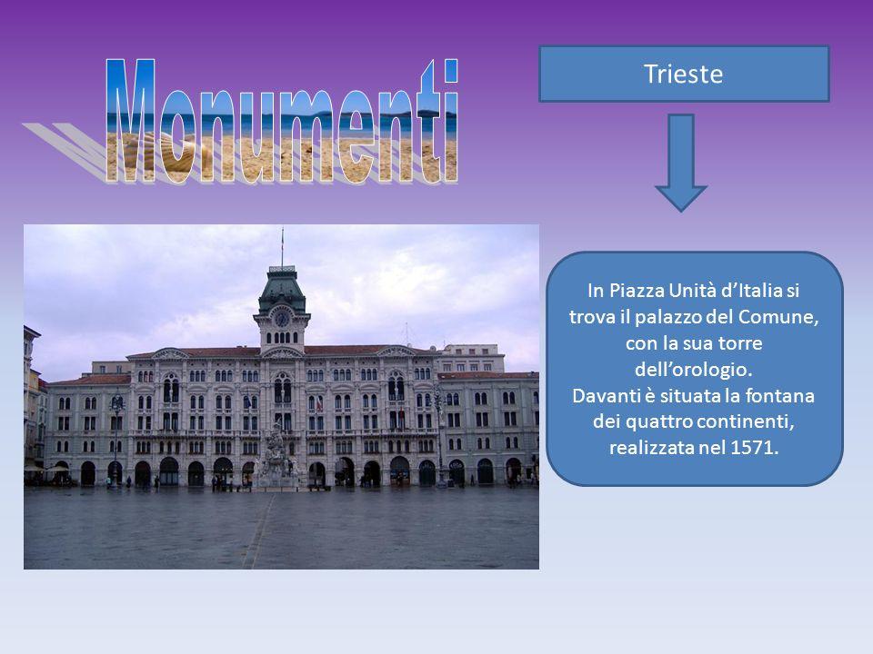 Trieste In Piazza Unità dItalia si trova il palazzo del Comune, con la sua torre dellorologio. Davanti è situata la fontana dei quattro continenti, re